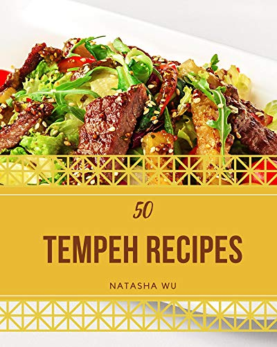 50 Tempeh Recipes: From The Tempeh Cookbook To The Tabl