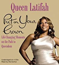Put On Your Crown: Life-Chaning Moments on the Path to Queendom