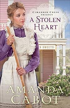 A Stolen Heart (Cimarron Creek Trilogy Book #1) by [Amanda Cabot]