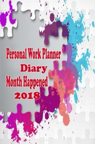 Personal Work Planner: Diary Month Happened Weekly To Do List Focus Success Projects Organizers Prepared For Upcoming Outline Set of Goals 2018 Calendar Schedule Art Cover