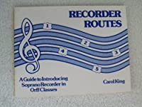 Recorder Routes I: A Guide to Introducing Soprano Recorder in Orff Classes 0934017050 Book Cover