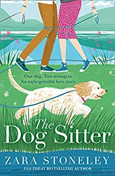 The Dog Sitter: The new feel-good romantic comedy of 2021 from the bestselling author of The Wedding Date! by [Zara Stoneley]