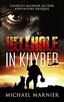 Hellhole in Khyber: A Prequel to the Charley Manner Series by [Michael Marnier]