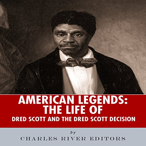 American Legends: The Life of Dred Scott and the Dred Scott Decision audiobook cover art
