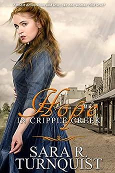 Hope in Cripple Creek (Cripple Creek Series Book 1) by [Sara R. Turnquist]