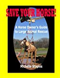 Save Your Horse! A Horse Owner's Guide to Large Animal Rescue