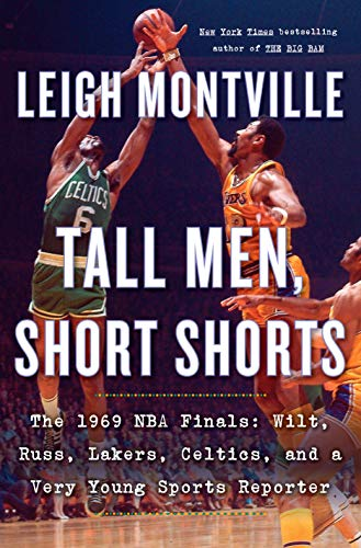 Tall Men, Short Shorts: The 1969 NBA Finals: Wilt, Russ, Lakers, Celtics, and a Very Young Sports Reporter (English Edition)