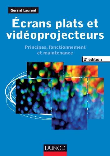 Ecrans plats et vidéoprojecteurs - 2e éd. - Principes, fonctionnement et maintenance: Principes, fonctionnement et maintenance