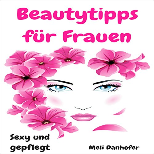 Beautytipps für Frauen [Beauty Tips for Women: Sexy and Well-Groomed]     Sexy und gepflegt              By:                                                                                                                                 Meli Danhofer                               Narrated by:                                                                                                                                 Mera Mayde                      Length: 2 hrs and 10 mins     Not rated yet     Overall 0.0