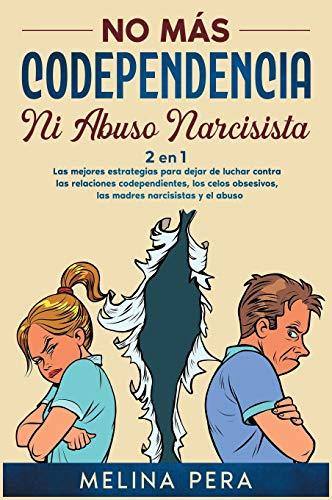 No más codependencia ni abuso narcisista [2 EN 1]: Las mejores estrategias para dejar de luchar contra las relaciones codependientes, los celos ... and Narcissistic Abuse, Spanish Edition]