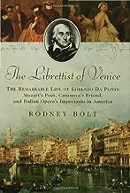 The Librettist of Venice: The Remarkable Life of Lorenzo Da Ponte, Mozart's Poet, Casanova's Friend, and Italian Opera's Impresario in America