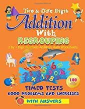 Two and One Digit Addition With Regrouping 100 Practice Drills Workbook: 2 by 1 Digit Numbers Addition Math Worksheets. Timed Tests 6000 Problems and Exercises With Answers