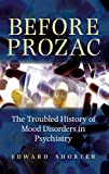 Image of Before Prozac: The Troubled History of Mood Disorders in Psychiatry