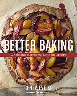 Better Baking: Wholesome Ingredients, Delicious Desserts by [Genevieve Ko]