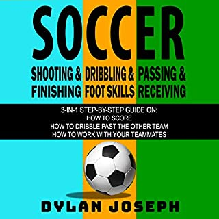Soccer: A Step-by-Step Guide on How to Score, Dribble Past the Other Team, and Work with Your Teammates (3 Books in 1)                   By:                                                                                                                                 Dylan Joseph                               Narrated by:                                                                                                                                 Dylan Joseph                      Length: 4 hrs and 58 mins     Not rated yet     Overall 0.0