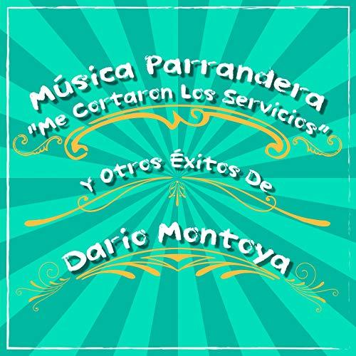 Música Parrandera: Me Cortaron los Servicios y Otros Éxitos de Dario Montoya