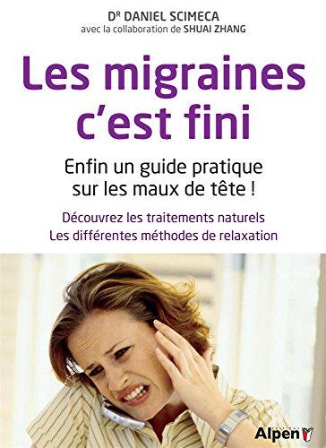 Les migraines, c'est fini : Enfin un guide pratique sur les maux de tête !