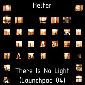 There Is No Light (Launchpad 04)