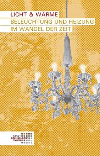 Licht & Wärme: Beleuchtung und Heizung im Wandel der Zeit (Wien archäologisch)