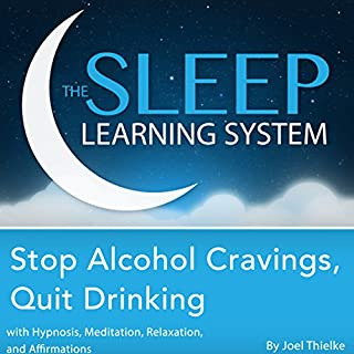 Stop Alcohol Cravings, Quit Drinking with Hypnosis, Meditation, Relaxation, and Affirmations     The Sleep Learning System              By:                                                                                                                                 Joel Thielke                               Narrated by:                                                                                                                                 Joel Thielke                      Length: 2 hrs and 15 mins     3 ratings     Overall 4.3