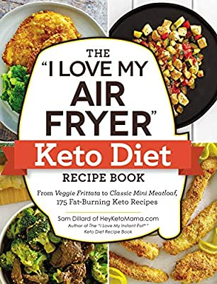"""The """"I Love My Air Fryer"""" Keto Diet Recipe Book: From Veggie Frittata to Classic Mini Meatloaf, 175 Fat-Burning Keto Recipes (""""I Love My"""" Series)"""