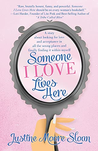 Someone I Love Lives Here: A story about looking for love and acceptance in all the wrong places, and finally finding it within myself.