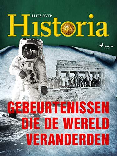 Gebeurtenissen die de wereld veranderden (De keerpunten van de geschiedenis) (Dutch Edition)