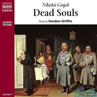 Dead Souls                   By:                                                                                                                                 Nikolai Gogol                               Narrated by:                                                                                                                                 Gordon Griffin                      Length: 5 hrs     58 ratings     Overall 3.7