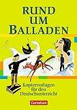 Rund um ... - Sekundarstufe I: Rund um Balladen: Kopiervorlagen - Dr. Elvira Langbein