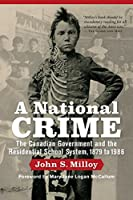 A National Crime: The Canadian Government and the Residential School System 1879 to 1986 (Critical Studies in Native History)