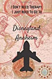 I Don t Need Therapy I Just Need To Go To Disneyland Anaheim: Vintage Travel Notebook/Journal Funny Gift Idea For Travelers, Explorers, Backpackers, ... Journal / Diary / LogBook /Funny Gift Idea