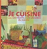 Je Cuisine avec les Fruits et les Legumes du Marche (cuisine, recettes, saisons)