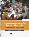 Guide de résolution de conflits dans le travail en équipe - Pour un autoapprentissage individuel et en groupe