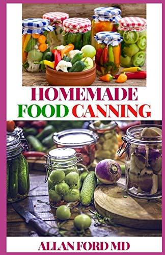 HOMEMADE FOOD CANNING: The Ultimate Guide To Store...