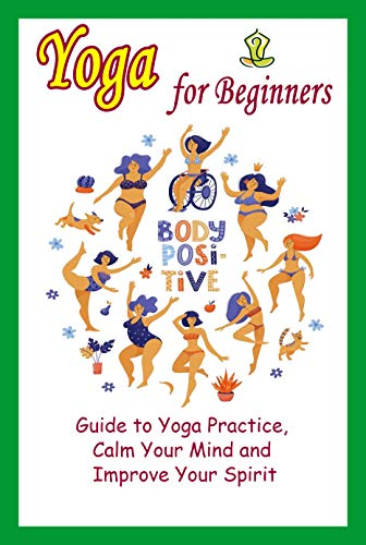 Yoga for Beginners: Guide to Yoga Practice, Calm Your Mind and Improve Your Spirit: Gift for Holiday (English Edition)