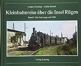 Kleinbahnreise über die Insel Rügen: Band 1: Die Fahrzeuge seit 1950