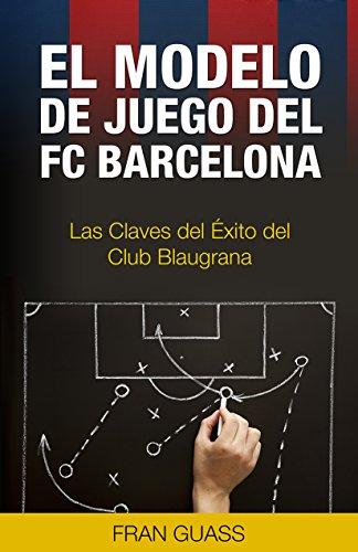 El Modelo de Juego del FC Barcelona: Las Claves del Éxito del...
