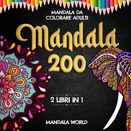Mandala da Colorare Adulti: 200 Disegni (100 Animali + 100 Fiori), Mandala Antistress per ridurre l'Ansia e stimolare la Creatività - 2 Libri in 1