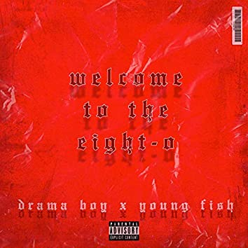 Welcome To The Eight-O (feat. Young Fish)