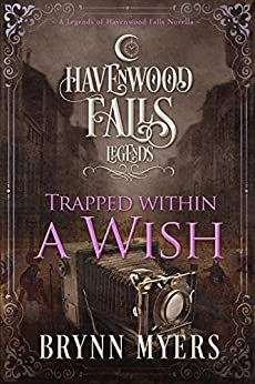 Trapped Within a Wish (Legends of Havenwood Falls Book 4) by [Brynn Myers, Havenwood Falls Collective, Kristie Cook, Liz Ferry]