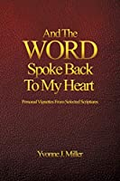 And The WORD Spoke Back To My Heart: Personal Vignettes From Selected Scriptures