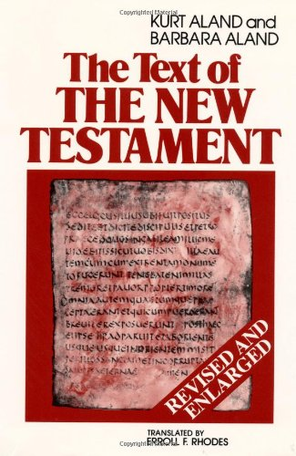 Compare Textbook Prices for The Text of the New Testament: An Introduction to the Critical Editions and to the Theory and Practice of Modern Textual Criticism 2nd Revised ed. Edition ISBN 9780802840981 by Aland, Kurt,Aland, Barbara