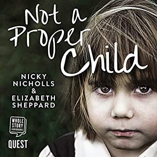 Not a Proper Child                   By:                                                                                                                                 Nicky Nicholls,                                                                                        Elizabeth Sheppard                               Narrated by:                                                                                                                                 Julia Franklin                      Length: 9 hrs and 12 mins     Not rated yet     Overall 0.0