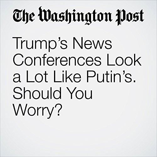 Trump's News Conferences Look a Lot Like Putin's. Should You Worry? copertina