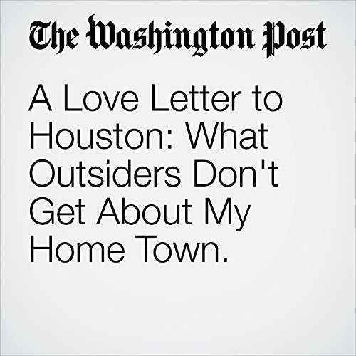 A Love Letter to Houston: What Outsiders Don't Get About My Home Town. copertina