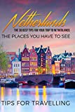 Netherlands: Netherlands Travel Guide: The 30 Best Tips For Your Trip To Netherlands - The Places You Have To See (Netherlands Travel, Amsterdam, Rotterdam, Utrecht, The Hague) (Volume 1)