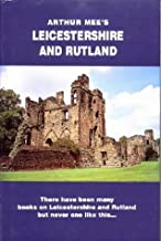 Leicestershire and Rutland (The King's England) by Arthur Mee (1997-12-07)