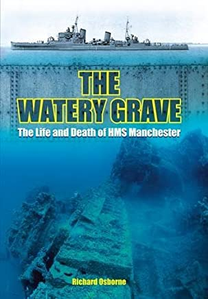 The Watery Grave: The Life and Death of the Cruiser HMS Manchester by Richard H. Osborne(2016-01-19)