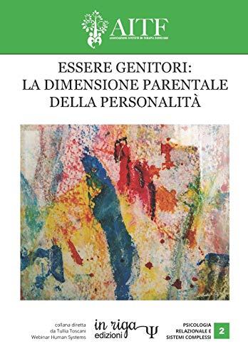 ESSERE GENITORI: LA DIMENSIONE PARENTALE DELLA PERSONALITÀ: a cura di AITF. Collana diretta da Tullia Toscani Webinar Human Systems