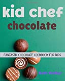kid chef chocolate:the fantastic chocolate cookbook for kids